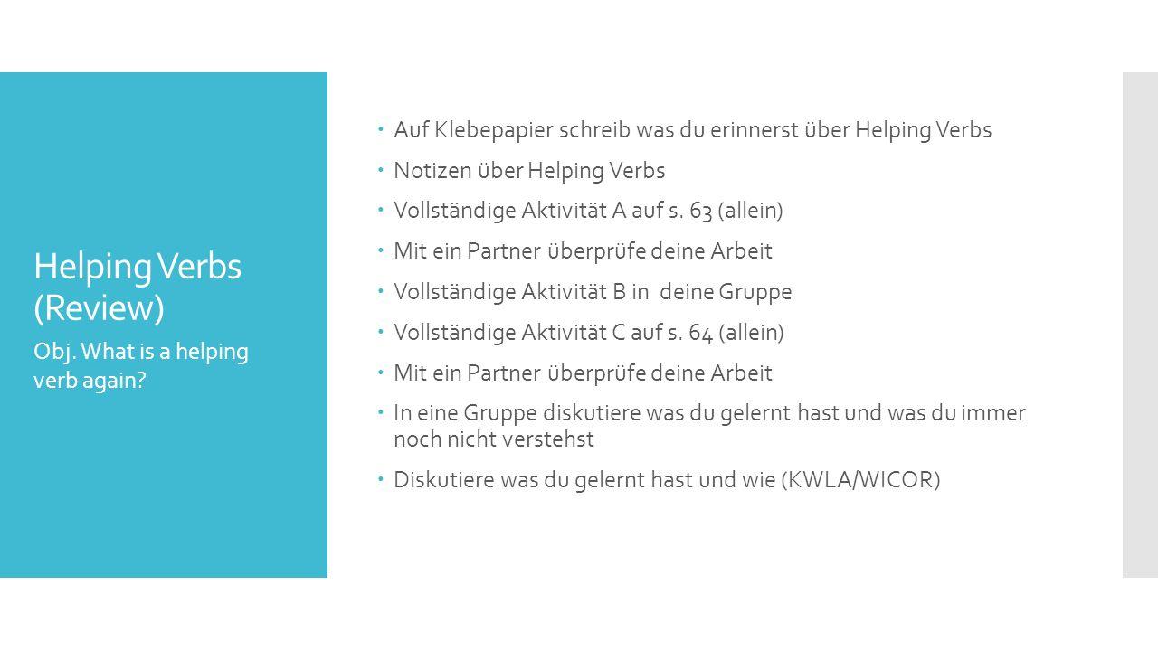 Helping Verbs (Review)  Auf Klebepapier schreib was du erinnerst über Helping Verbs  Notizen über Helping Verbs  Vollständige Aktivität A auf s.