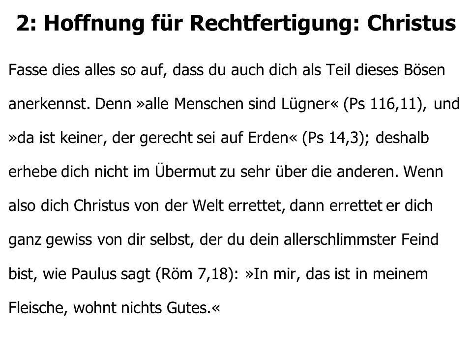 2: Hoffnung für Rechtfertigung: Christus Fasse dies alles so auf, dass du auch dich als Teil dieses Bösen anerkennst. Denn »alle Menschen sind Lügner«