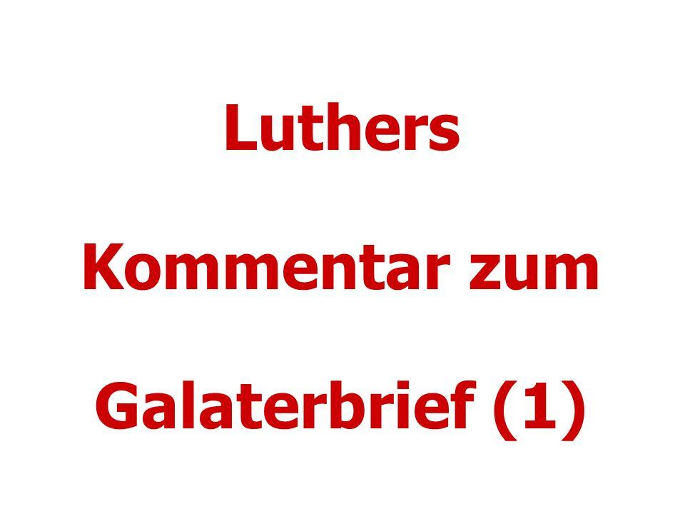 Luthers Kommentar zum Galaterbrief (1)