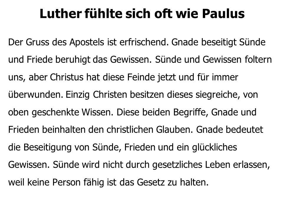Luther fühlte sich oft wie Paulus Der Gruss des Apostels ist erfrischend. Gnade beseitigt Sünde und Friede beruhigt das Gewissen. Sünde und Gewissen f