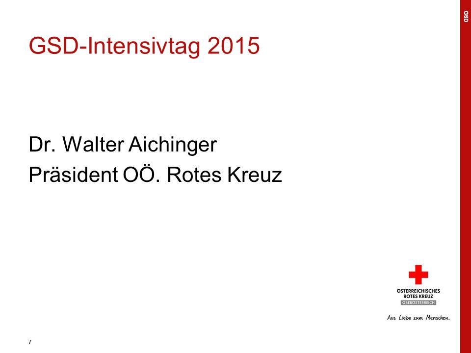 7 GSD-Intensivtag 2015 Dr. Walter Aichinger Präsident OÖ. Rotes Kreuz GSD 7