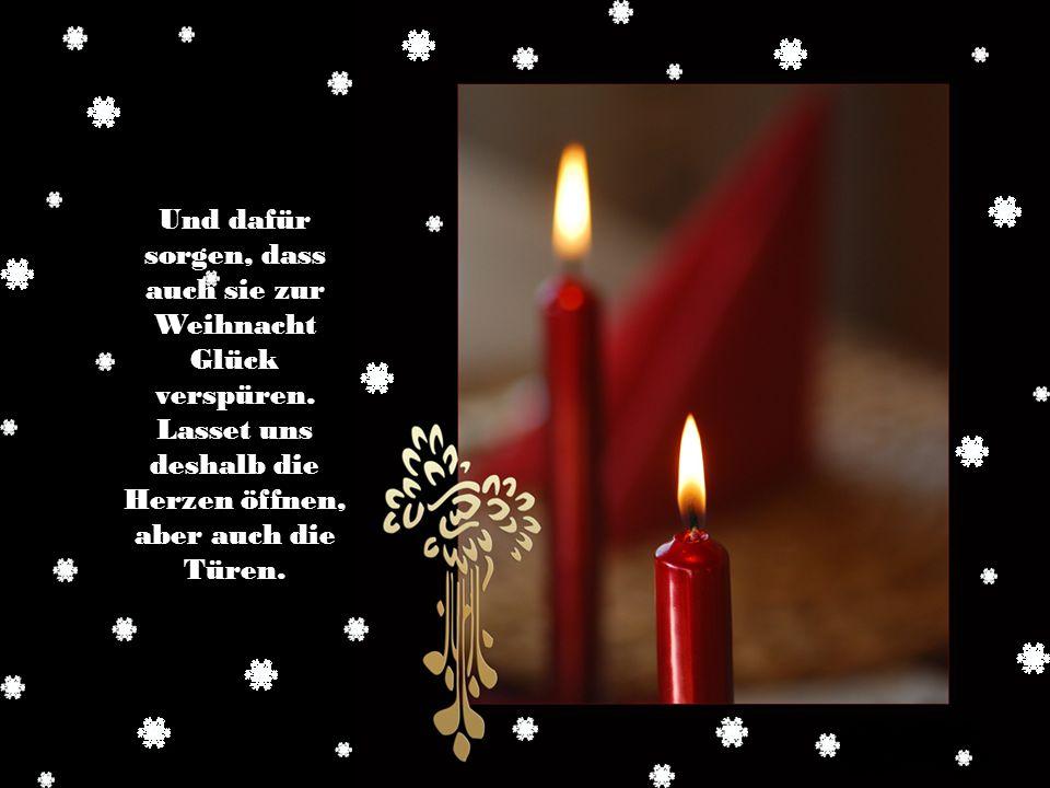 Lasset uns beim Feiern in der Nacht, beim Singen und beim Schenken an alle, die nicht feiern können, auch ein wenig denken.