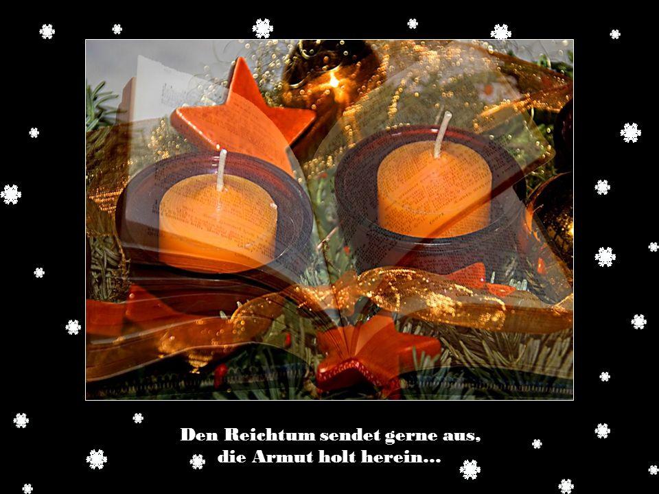 Und dafür sorgen, dass auch sie zur Weihnacht Glück verspüren. Lasset uns deshalb die Herzen öffnen, aber auch die Türen.
