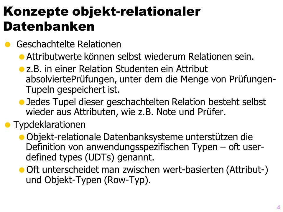5 Konzepte objekt-relationaler Datenbanken  Referenzen  Attribute können direkte Referenzen auf Tupel/Objekte (derselben oder anderer Relationen) als Wert haben.
