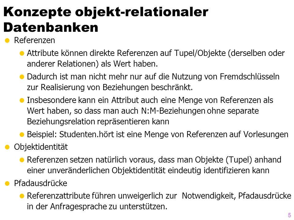 5 Konzepte objekt-relationaler Datenbanken  Referenzen  Attribute können direkte Referenzen auf Tupel/Objekte (derselben oder anderer Relationen) al