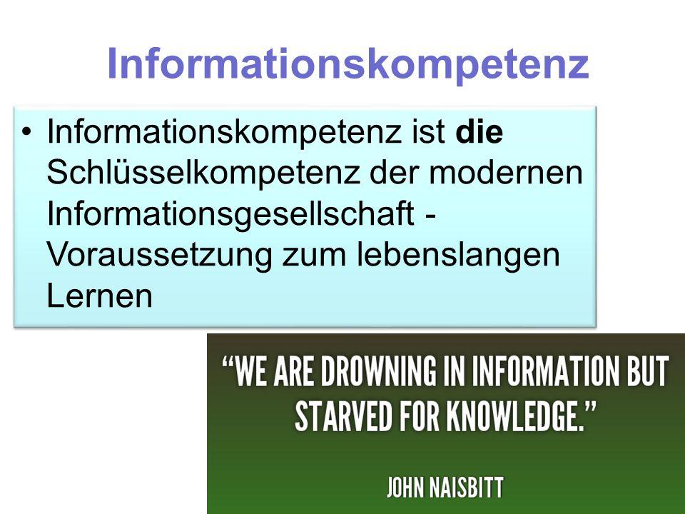 Informationskompetenz Informationskompetenz ist die Schlüsselkompetenz der modernen Informationsgesellschaft - Voraussetzung zum lebenslangen Lernen