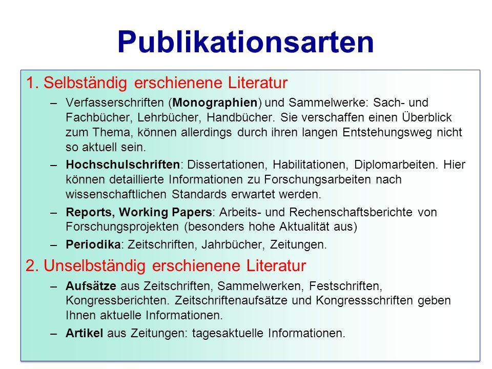 Publikationsarten 1. Selbständig erschienene Literatur –Verfasserschriften (Monographien) und Sammelwerke: Sach- und Fachbücher, Lehrbücher, Handbüche