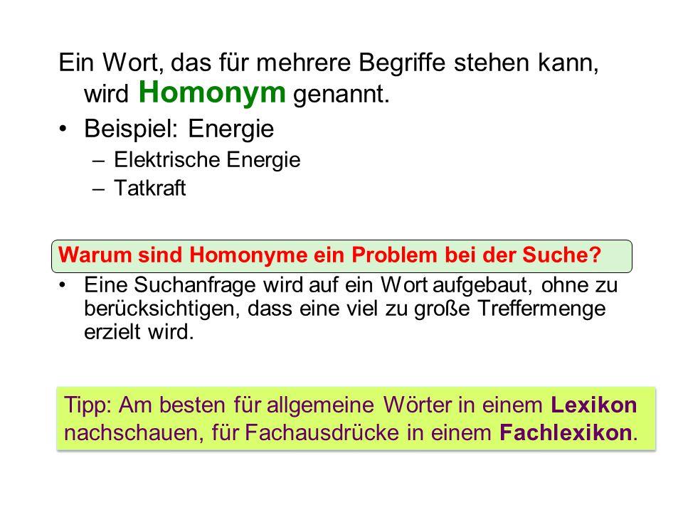 Ein Wort, das für mehrere Begriffe stehen kann, wird Homonym genannt. Beispiel: Energie –Elektrische Energie –Tatkraft Warum sind Homonyme ein Problem