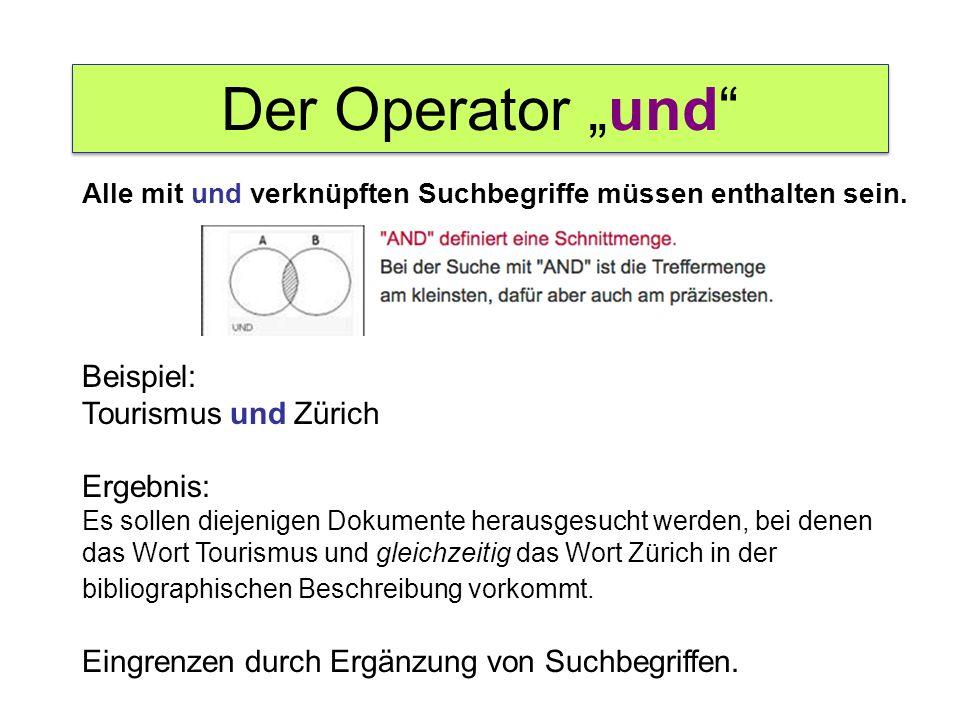 """Der Operator """"und"""" Alle mit und verknüpften Suchbegriffe müssen enthalten sein. Beispiel: Tourismus und Zürich Ergebnis: Es sollen diejenigen Dokument"""