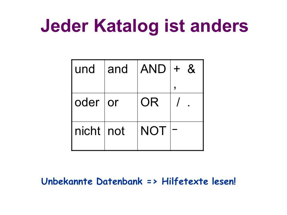 Jeder Katalog ist anders undandAND+ &, oderorOR /. nichtnotNOT Unbekannte Datenbank => Hilfetexte lesen!