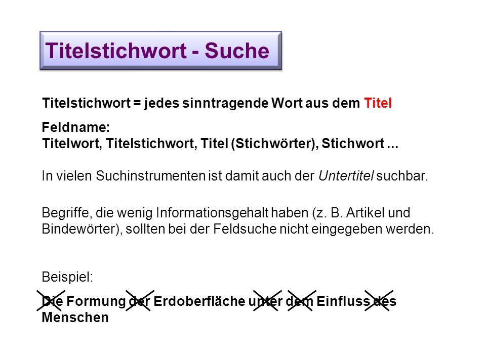 Titelstichwort - Suche Titelstichwort = jedes sinntragende Wort aus dem Titel Feldname: Titelwort, Titelstichwort, Titel (Stichwörter), Stichwort... I