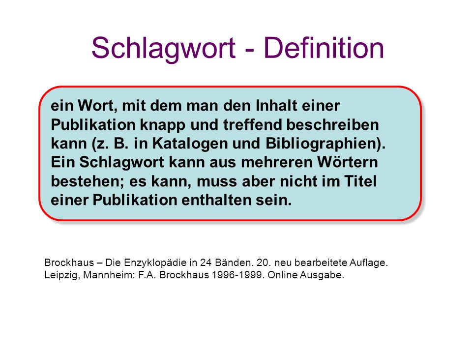 Schlagwort - Definition Brockhaus – Die Enzyklopädie in 24 Bänden. 20. neu bearbeitete Auflage. Leipzig, Mannheim: F.A. Brockhaus 1996-1999. Online Au