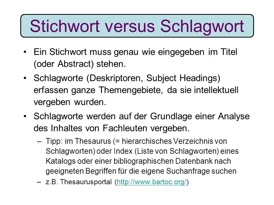Stichwort versus Schlagwort Ein Stichwort muss genau wie eingegeben im Titel (oder Abstract) stehen. Schlagworte (Deskriptoren, Subject Headings) erfa