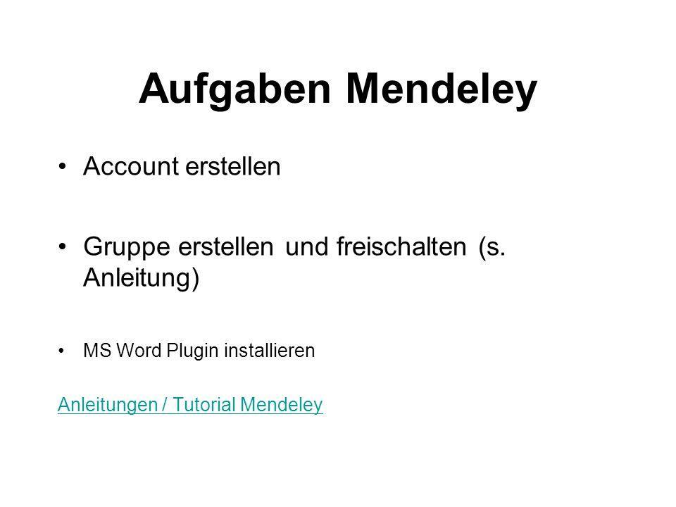 Aufgaben Mendeley Account erstellen Gruppe erstellen und freischalten (s. Anleitung) MS Word Plugin installieren Anleitungen / Tutorial Mendeley