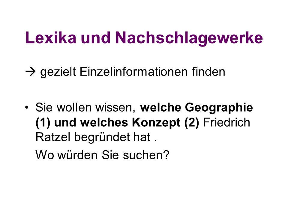 Lexika und Nachschlagewerke  gezielt Einzelinformationen finden Sie wollen wissen, welche Geographie (1) und welches Konzept (2) Friedrich Ratzel begründet hat.