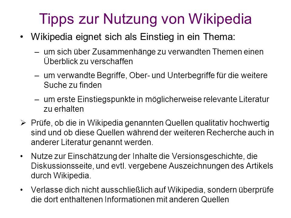 Tipps zur Nutzung von Wikipedia Wikipedia eignet sich als Einstieg in ein Thema: –um sich über Zusammenhänge zu verwandten Themen einen Überblick zu v