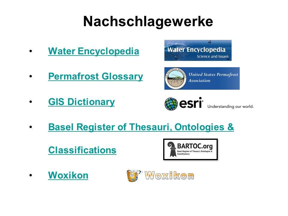 Nachschlagewerke Water Encyclopedia Permafrost Glossary GIS Dictionary Basel Register of Thesauri, Ontologies & ClassificationsBasel Register of Thesauri, Ontologies & Classifications Woxikon