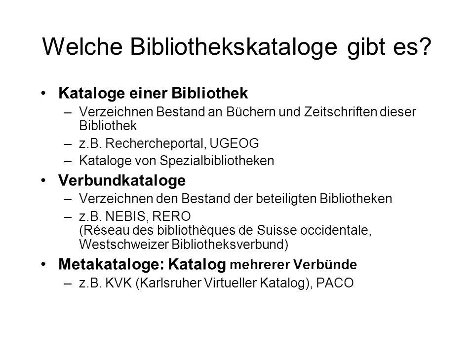 Welche Bibliothekskataloge gibt es? Kataloge einer Bibliothek –Verzeichnen Bestand an Büchern und Zeitschriften dieser Bibliothek –z.B. Rechercheporta