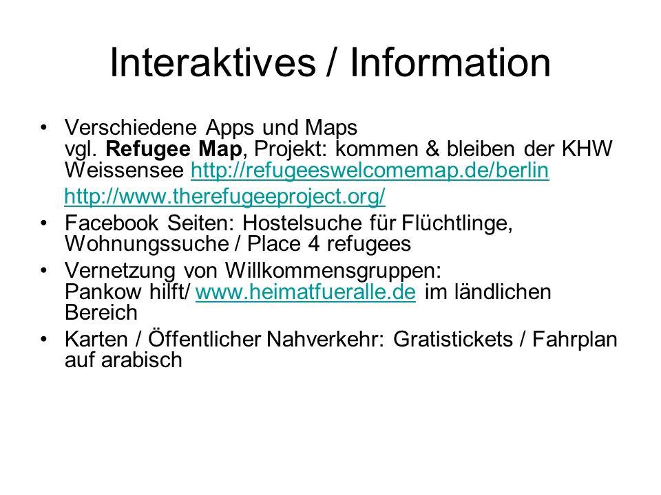 Interaktives / Information Verschiedene Apps und Maps vgl. Refugee Map, Projekt: kommen & bleiben der KHW Weissensee http://refugeeswelcomemap.de/berl