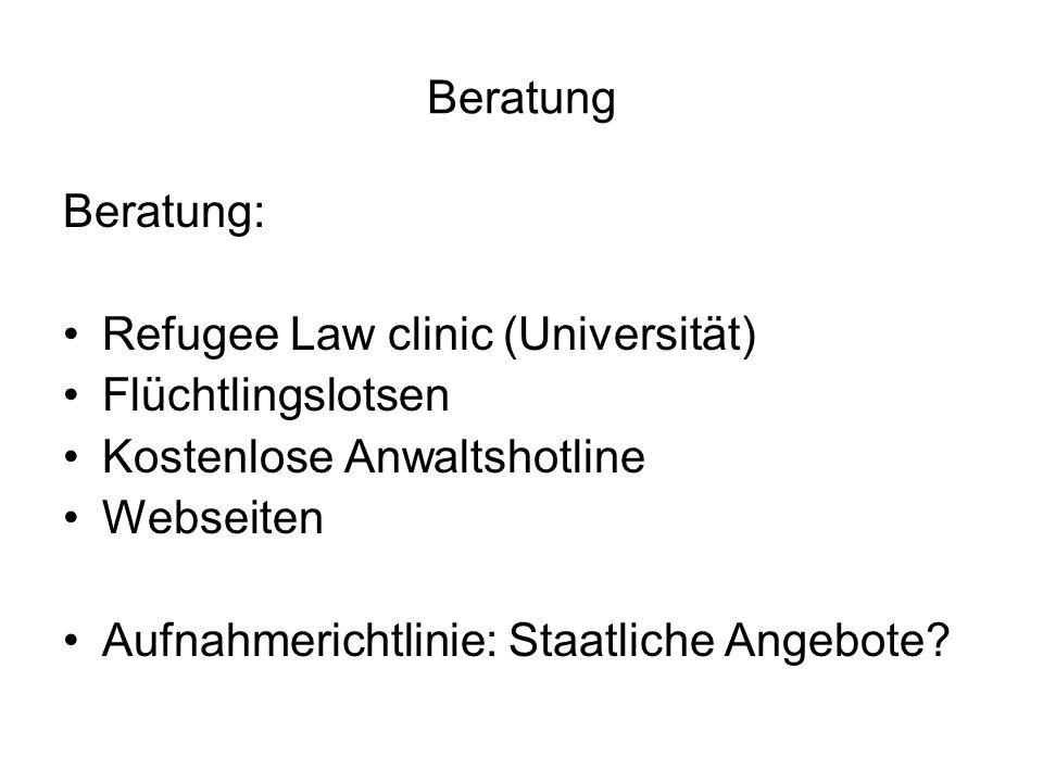 Beratung Beratung: Refugee Law clinic (Universität) Flüchtlingslotsen Kostenlose Anwaltshotline Webseiten Aufnahmerichtlinie: Staatliche Angebote?