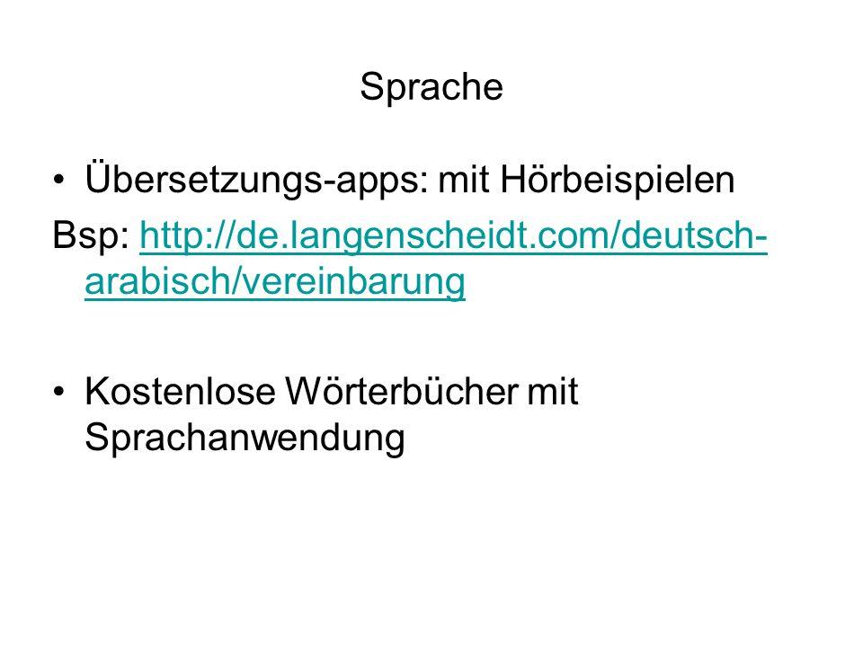 Sprache Übersetzungs-apps: mit Hörbeispielen Bsp: http://de.langenscheidt.com/deutsch- arabisch/vereinbarunghttp://de.langenscheidt.com/deutsch- arabisch/vereinbarung Kostenlose Wörterbücher mit Sprachanwendung