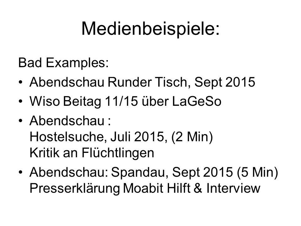 Medienbeispiele: Bad Examples: Abendschau Runder Tisch, Sept 2015 Wiso Beitag 11/15 über LaGeSo Abendschau : Hostelsuche, Juli 2015, (2 Min) Kritik an Flüchtlingen Abendschau: Spandau, Sept 2015 (5 Min) Presserklärung Moabit Hilft & Interview