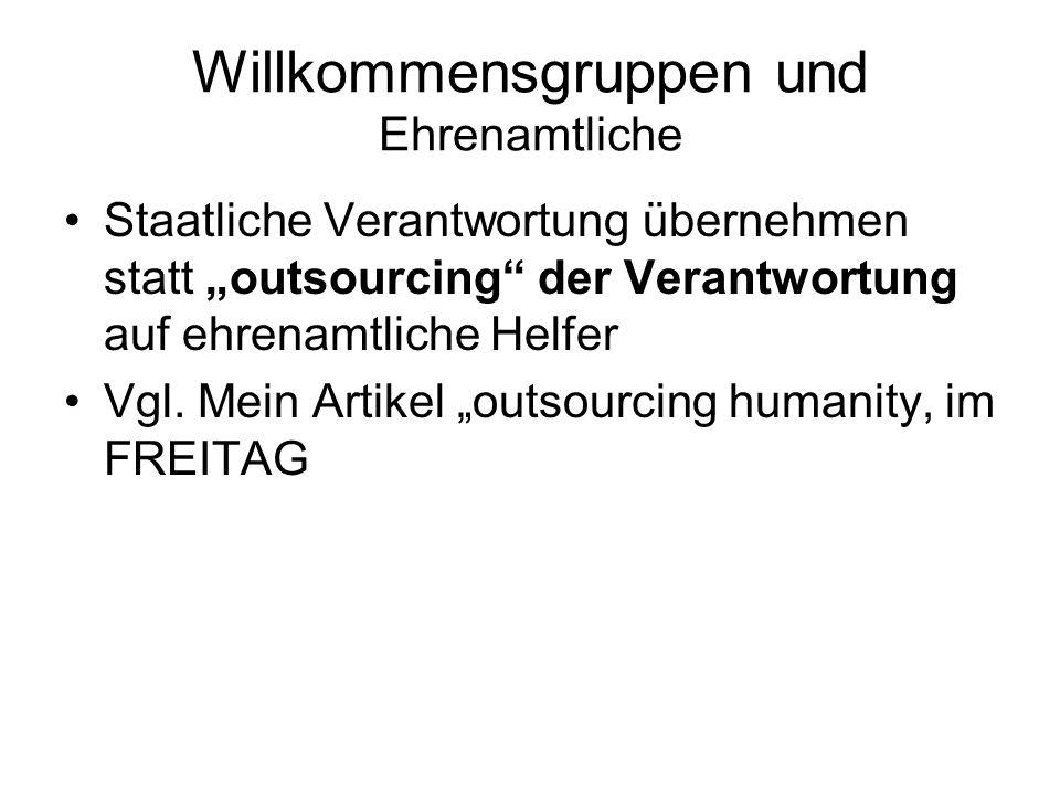 """Willkommensgruppen und Ehrenamtliche Staatliche Verantwortung übernehmen statt """"outsourcing der Verantwortung auf ehrenamtliche Helfer Vgl."""