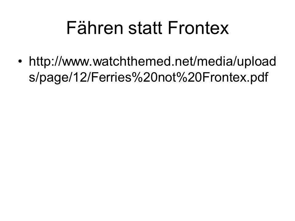 Fähren statt Frontex http://www.watchthemed.net/media/upload s/page/12/Ferries%20not%20Frontex.pdf