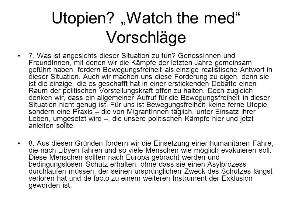"""Utopien? """"Watch the med"""" Vorschläge 7. Was ist angesichts dieser Situation zu tun? GenossInnen und FreundInnen, mit denen wir die Kämpfe der letzten J"""