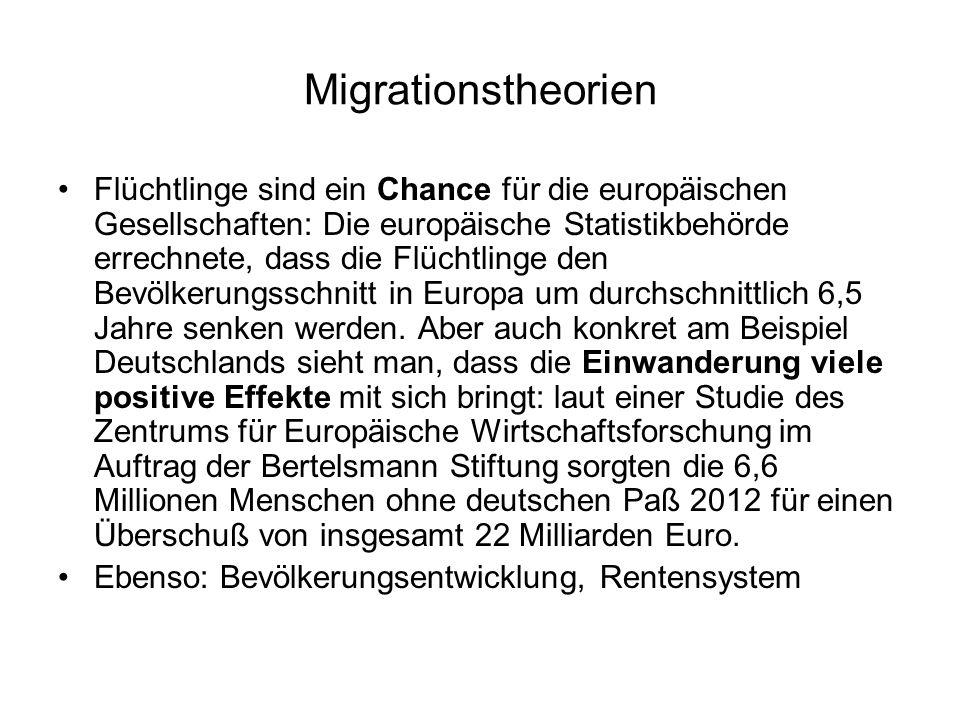 Migrationstheorien Flüchtlinge sind ein Chance für die europäischen Gesellschaften: Die europäische Statistikbehörde errechnete, dass die Flüchtlinge den Bevölkerungsschnitt in Europa um durchschnittlich 6,5 Jahre senken werden.