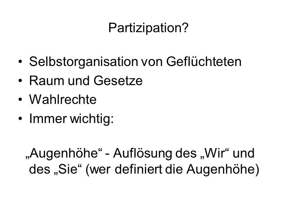 """Partizipation? Selbstorganisation von Geflüchteten Raum und Gesetze Wahlrechte Immer wichtig: """"Augenhöhe"""" - Auflösung des """"Wir"""" und des """"Sie"""" (wer def"""