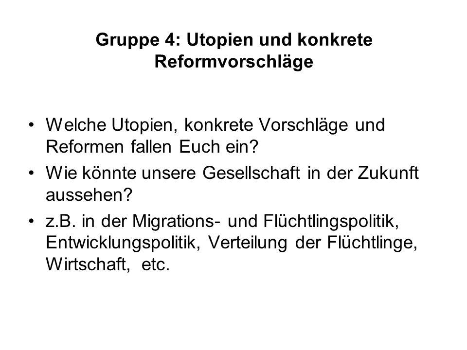 Gruppe 4: Utopien und konkrete Reformvorschläge Welche Utopien, konkrete Vorschläge und Reformen fallen Euch ein? Wie könnte unsere Gesellschaft in de