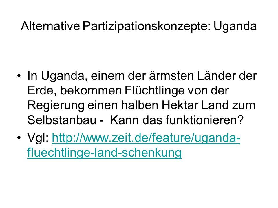 Alternative Partizipationskonzepte: Uganda In Uganda, einem der ärmsten Länder der Erde, bekommen Flüchtlinge von der Regierung einen halben Hektar Land zum Selbstanbau - Kann das funktionieren.