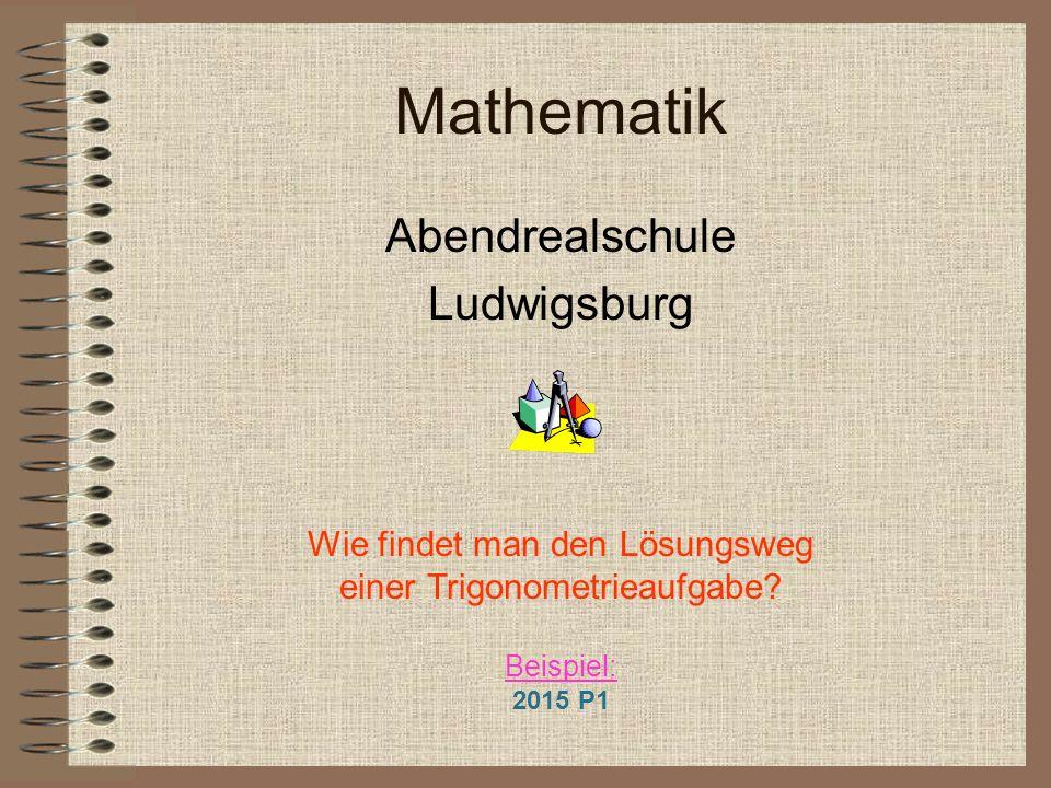 Mathematik Wie findet man den Lösungsweg einer Trigonometrieaufgabe.
