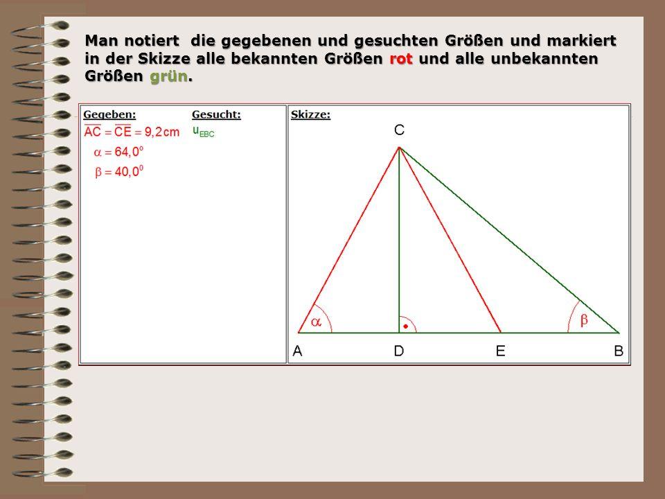 Man notiert die gegebenen und gesuchten Größen und markiert in der Skizze alle bekannten Größen rot und alle unbekannten Größen grün.