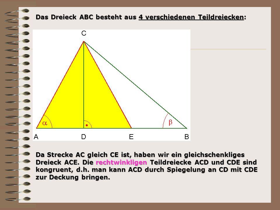 Das Dreieck ABC besteht aus 4 verschiedenen Teildreiecken: Da Strecke AC gleich CE ist, haben wir ein gleichschenkliges Dreieck ACE.