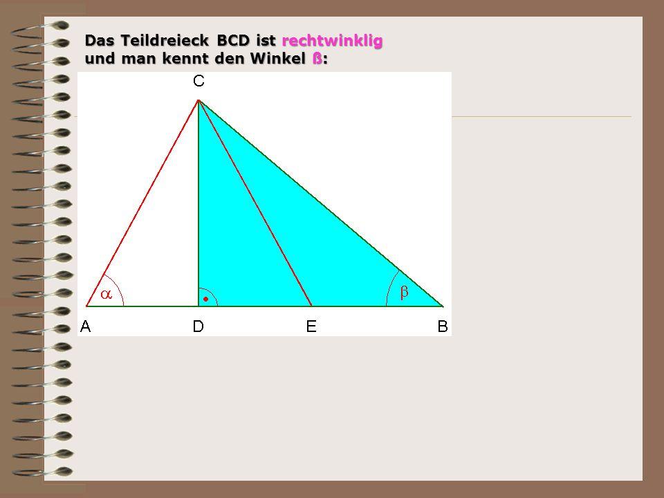 Das Teildreieck BCD ist rechtwinklig und man kennt den Winkel ß: