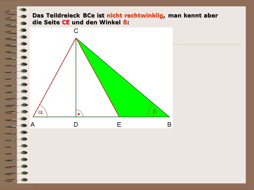 Das Teildreieck BCe ist nicht rechtwinklig, man kennt aber die Seite CE und den Winkel ß: