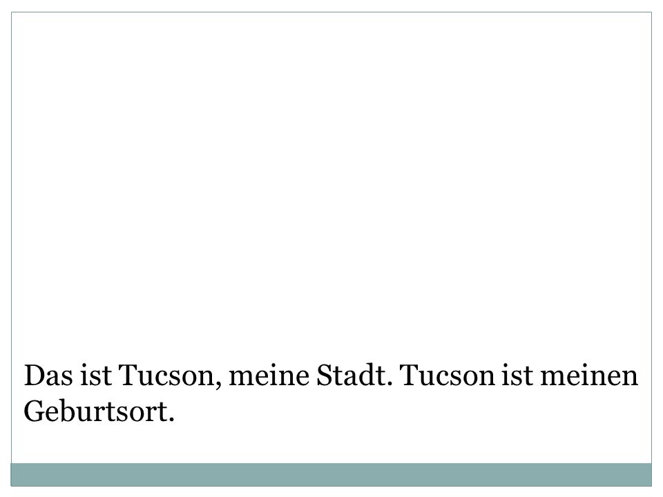 Das ist Tucson, meine Stadt. Tucson ist meinen Geburtsort.