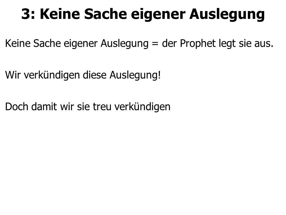 3: Keine Sache eigener Auslegung Keine Sache eigener Auslegung = der Prophet legt sie aus.