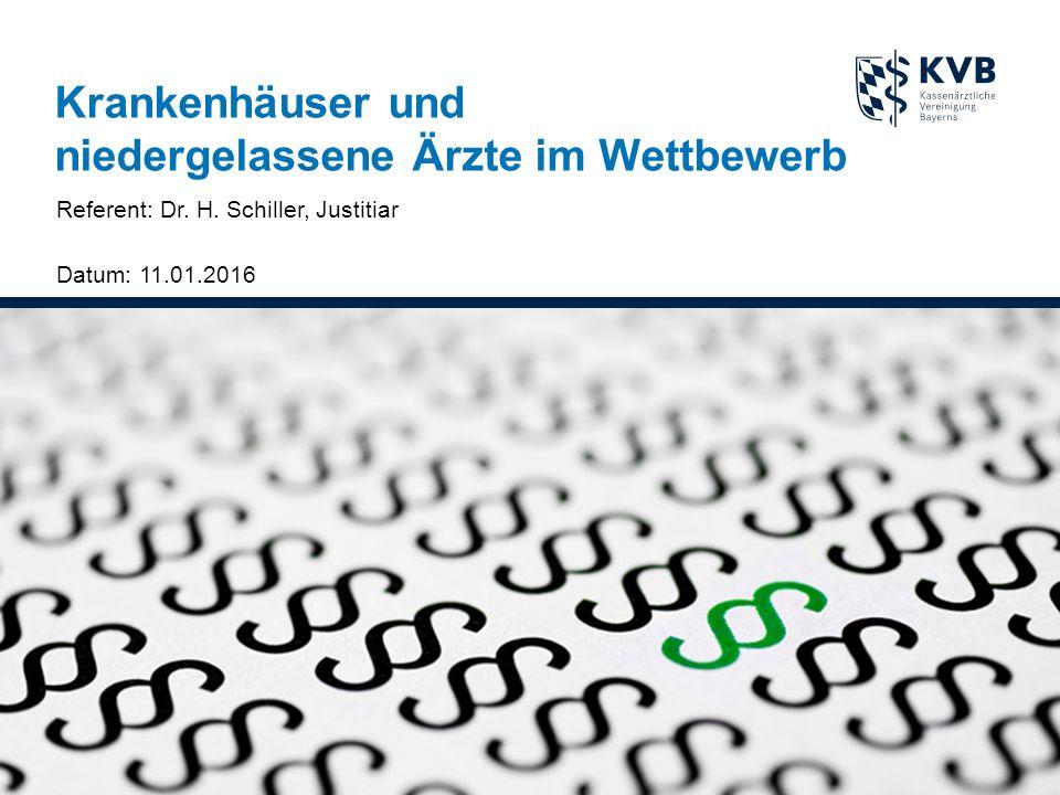 Krankenhäuser und niedergelassene Ärzte im Wettbewerb Referent: Dr. H. Schiller, Justitiar Datum: 11.01.2016