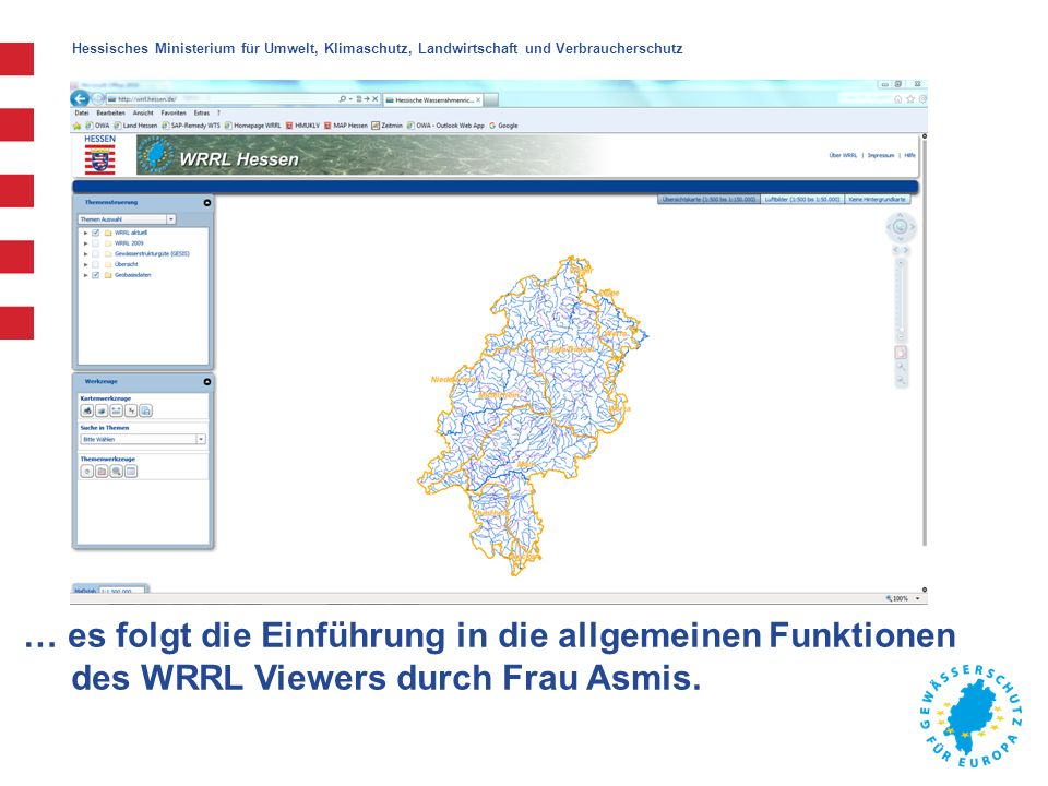 Hessisches Ministerium für Umwelt, Klimaschutz, Landwirtschaft und Verbraucherschutz … es folgt die Einführung in die allgemeinen Funktionen des WRRL Viewers durch Frau Asmis.