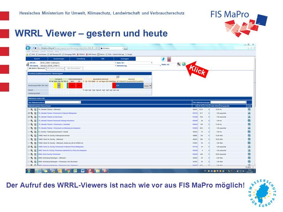 Hessisches Ministerium für Umwelt, Klimaschutz, Landwirtschaft und Verbraucherschutz WRRL Viewer – gestern und heute Der Aufruf des WRRL-Viewers ist nach wie vor aus FIS MaPro möglich.