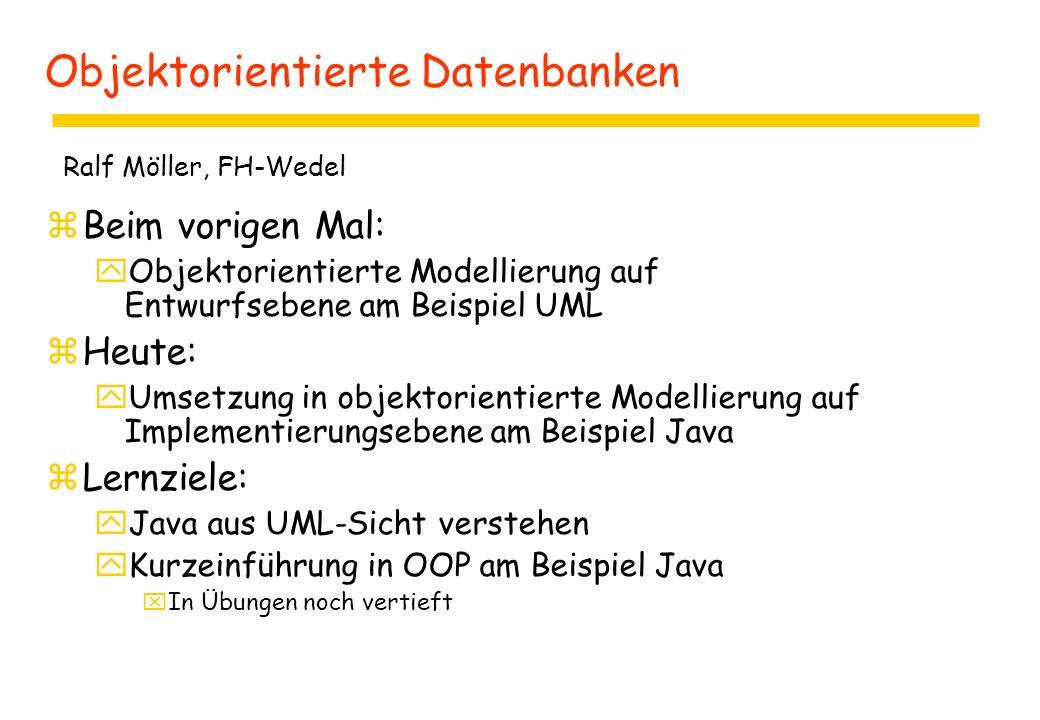 Objektorientierte Datenbanken zBeim vorigen Mal: yObjektorientierte Modellierung auf Entwurfsebene am Beispiel UML zHeute: yUmsetzung in objektorienti