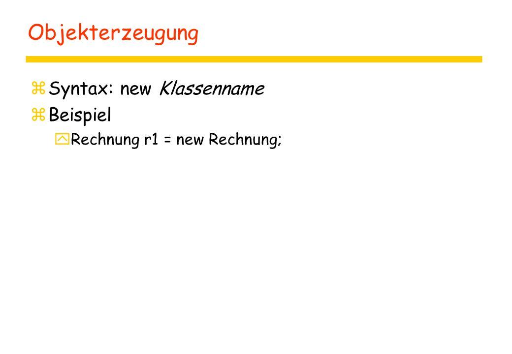 Objekterzeugung zSyntax: new Klassenname zBeispiel yRechnung r1 = new Rechnung;