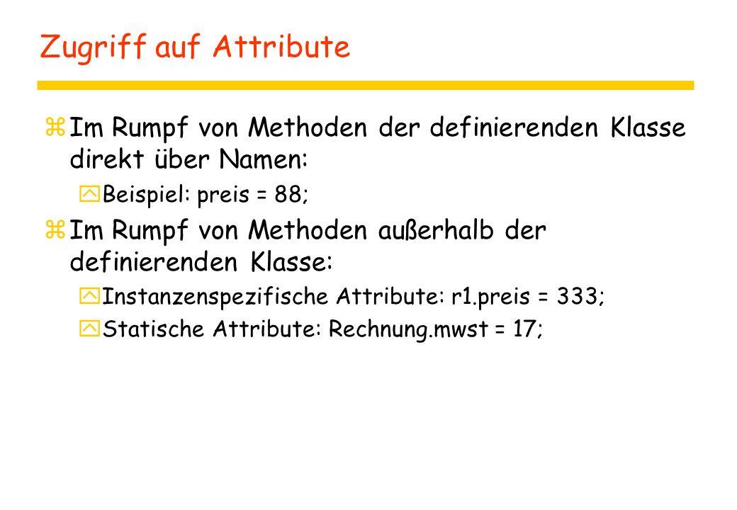 Zugriff auf Attribute zIm Rumpf von Methoden der definierenden Klasse direkt über Namen: yBeispiel: preis = 88; zIm Rumpf von Methoden außerhalb der d