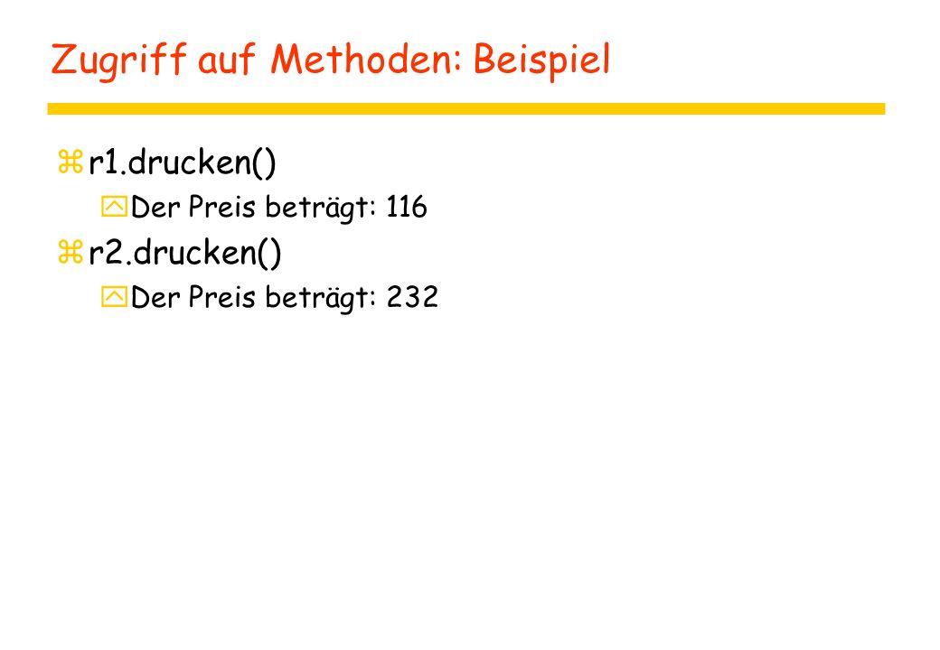 Zugriff auf Methoden: Beispiel zr1.drucken() yDer Preis beträgt: 116 zr2.drucken() yDer Preis beträgt: 232