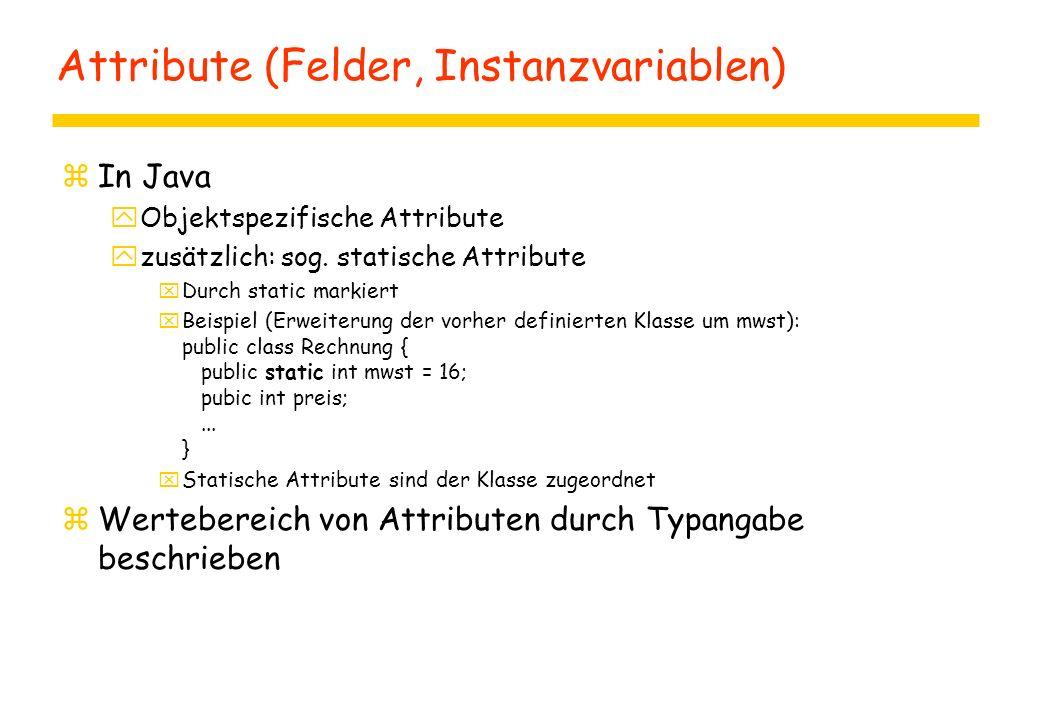 Attribute (Felder, Instanzvariablen) zIn Java yObjektspezifische Attribute yzusätzlich: sog. statische Attribute xDurch static markiert xBeispiel (Erw