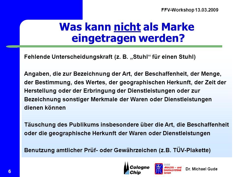 FFV-Workshop 13.03.2009 Dr. Michael Gude 6 Was kann nicht als Marke eingetragen werden.