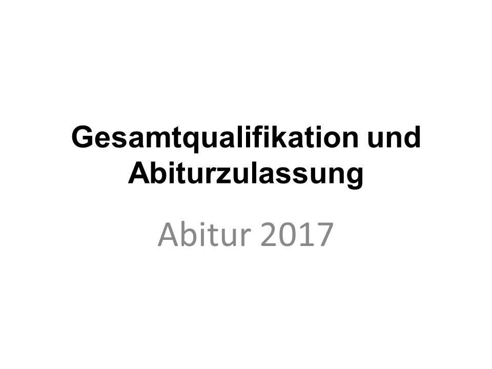 Gesamtqualifikation und Abiturzulassung Abitur 2017